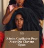 3 Soins Capillaires Pour Avoir Des Cheveux Épais.
