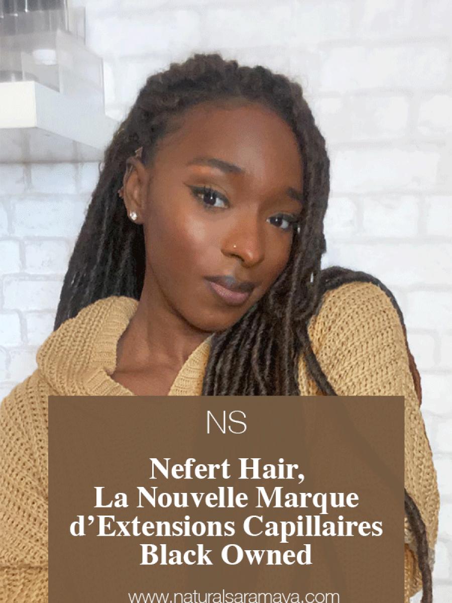Nefert hair,  la nouvelle marque  d'extensions Capillaires Pour les Femmes Noires et Métissées Black Owned.